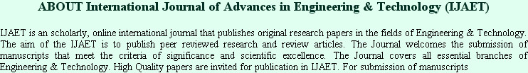 ABOUT International Journal of Advances in Engineering & Technology (IJAET)   IJAET is an scholar...